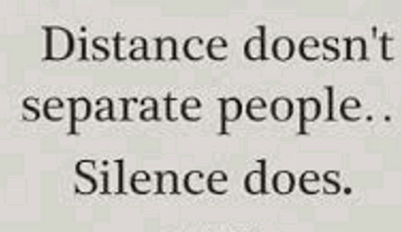 Distant doesn't separate people but silence does.