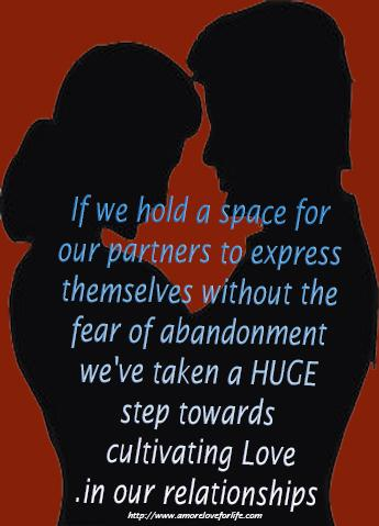 If we hold a space for our partners to express themselves without thefear of abandonment, we've taken a HUGE step towards cultivating Love in our relationships.