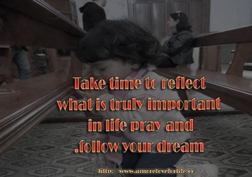 Take Time To Reflect Quotes: Take Time To Reflect What Is Truly Important In Life Pray
