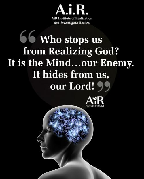 Who stops us from Realizing God? It is the Mind¦ our Enemy. It hides from us, our Lord!