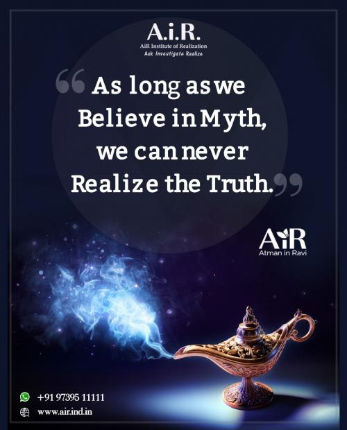 As long as we Believe in Myth, we can never Realize the Truth.