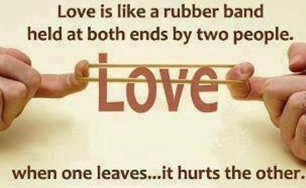 Love Is Like A Rubber Band. ITS Held AT The End BY Two People .. When One Leaves It Hurts The Other