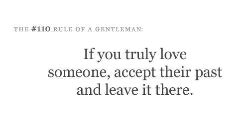 If you truly love someone, accept their past and leave it there.