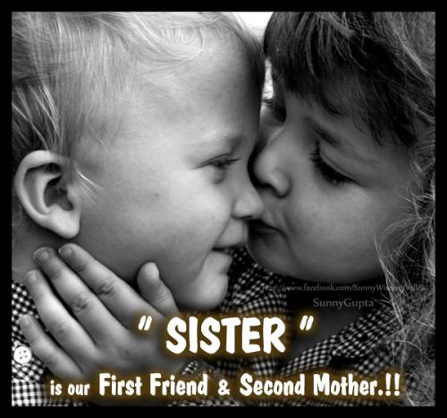 Sister is our first friend and second mother...
