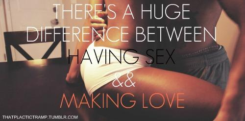 There's a huge difference between having sex & making love.