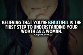 Believing that you're beautiful is the first step to understanding your worth as a woman.