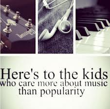 Heres to the kids who care more about music, than popularity.