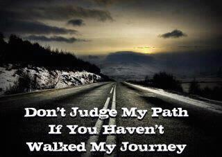 Don't judge my past if you haven't walked my journey.
