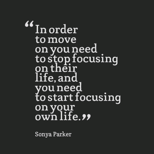 In order to move on you need to stop focusing on their life, and you need to start focusing on your own life.