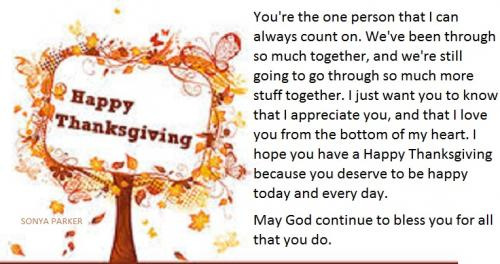 You're the one person that I can always count on. We've been through so much together, and we're still going to go through so much more stuff together. I just want you to know that I appreciate you, and that I love you from the bottom of my heart. I hope you have a Happy Thanksgiving because you deserve to be happy today and every day. May God continue to bless you for all that you do.