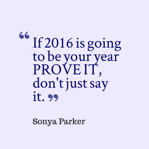 If 2016 is going to be your year PROVE IT, don't just say it.