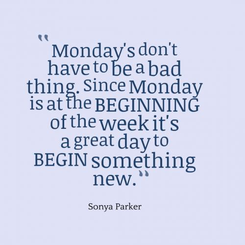 Monday's don't have to be a bad thing. Since Monday is at the beginning of the week it's a great day to begin something new.
