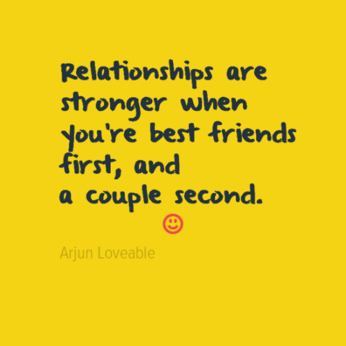 Relationships are stronger when you're best friends first, and a couple second.