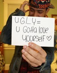 U.G.L.Y = U Gotta Love Yourself