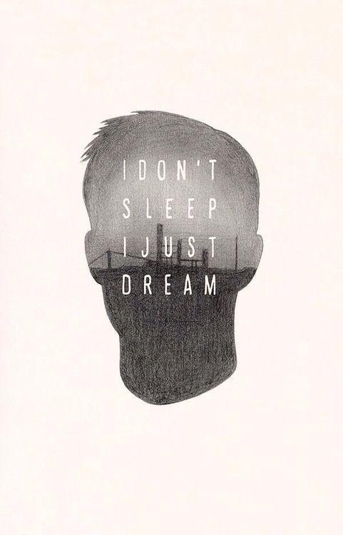 I DON'T SLEEP I JUST DREAM