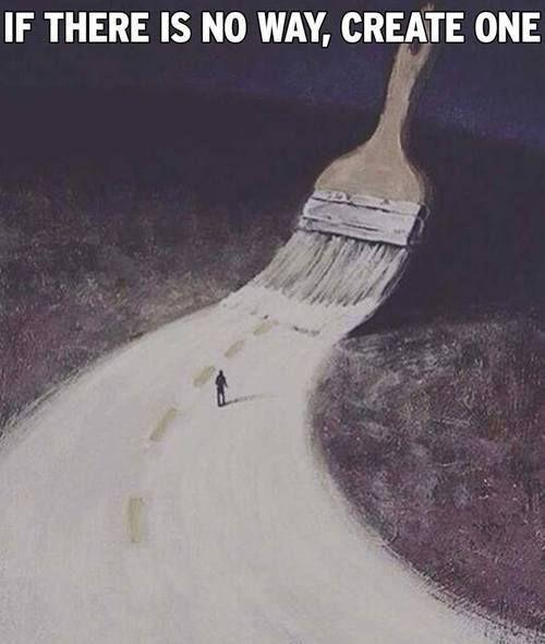 IF THERE IS NO WAY,CREATE ONE