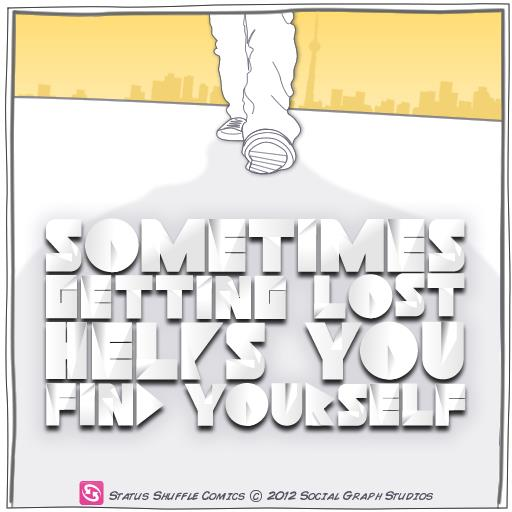 Sometimes getting lost helps you find yourself.