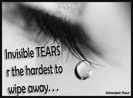 Invisible tears are the hardest to wipe away...