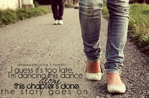 I guess it's too late, I'm dancing this dance alone, this chapter's done the story goes on.