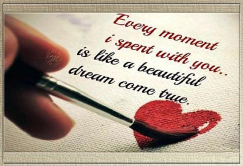 Every moment I spent with you.. is like beautiful dream come true.