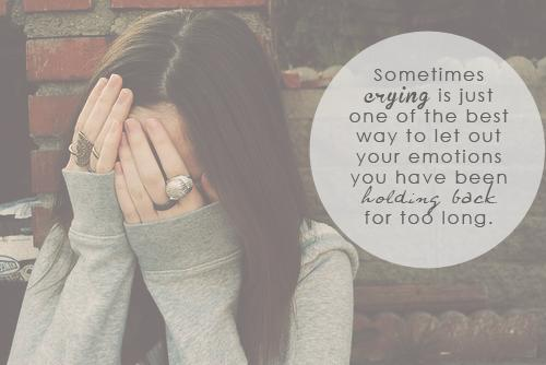 Sometimes crying is just one of the best way to let out your emotions you have been holding back for too long.