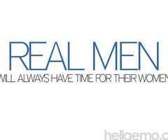 Real Men will always have time for their Women.