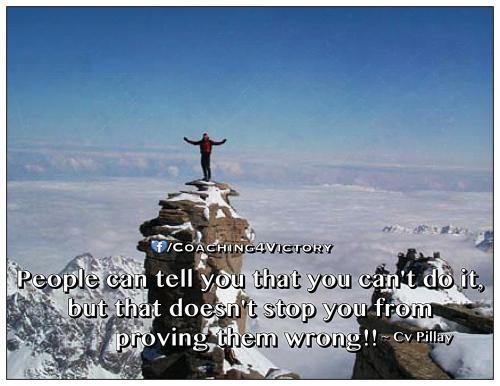 People can tell you that you can't do it, but that doesn't stop you from  proving them wrong!!