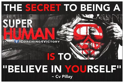 The secret to being super human is to believe in yourself.