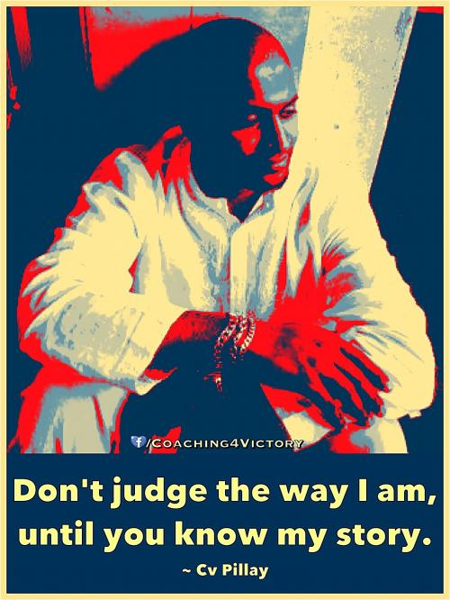 Don't judge the way I am, until you know my story.