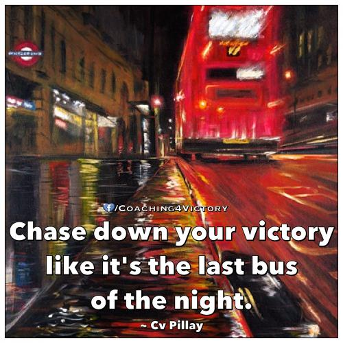 Chase down your victory like it's the last bus of the night.