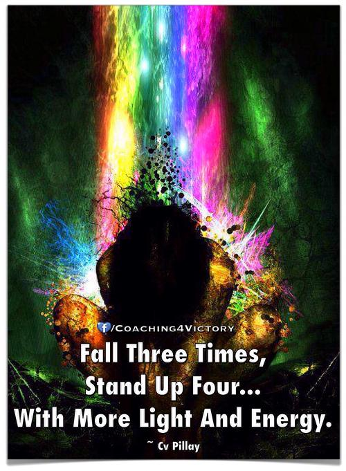 Fall Three Times, Stand Up Four... With More Light And Energy.