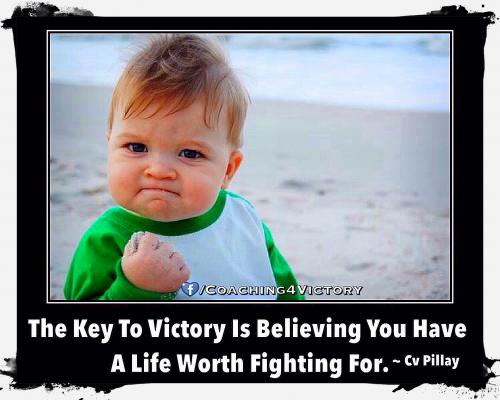 The key to victory is believing you have a life worth fighting for.