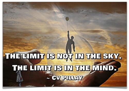 The limit is not in the sky. The limit is in the mind.
