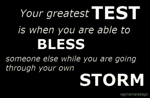 your greatest test is when you are able