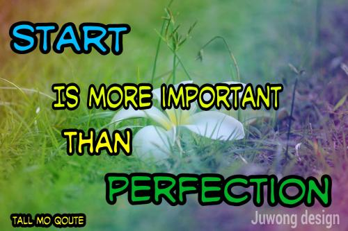 Start is more important than perfection