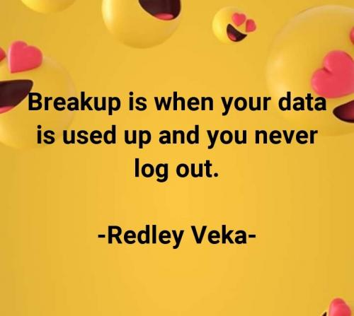 Breakup is when your data is used up and you never log out..