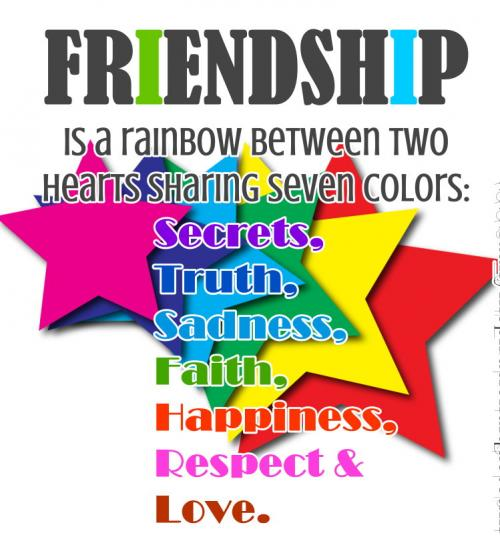 Friendship is a rainbow between two hearts sharing seven different colors: Secrets, truth, sadness, faith, happiness, respect, and love.