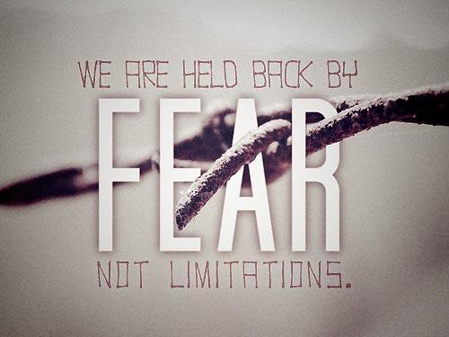 We are held back by fear, not limitations.