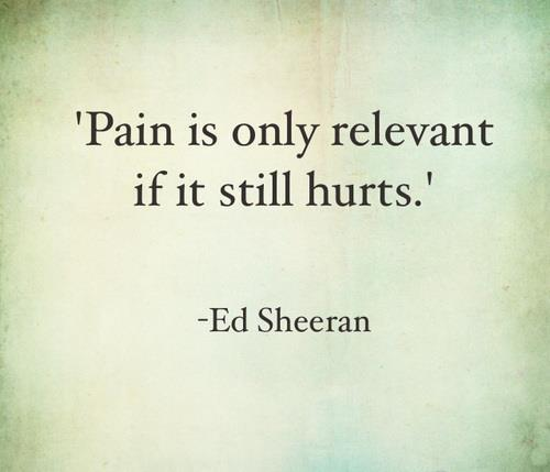 Pain is only relevant if it still hurts.