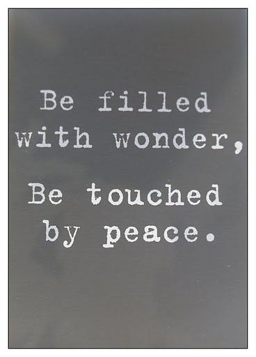 Be filled with wonder, be touched by peace.
