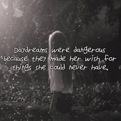 Daydreams were dangerous because they made her wish for things she could never have.