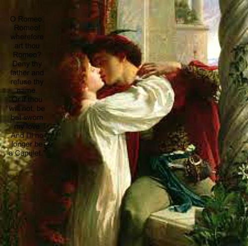O Romeo, Romeo! wherefore art thou Romeo? Deny thy father