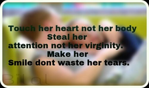 Touch Her Heart Not Her Body Steal Her Attention Not Her Virginity Make Her Smile Dont Waste Her Tears Searchquotes