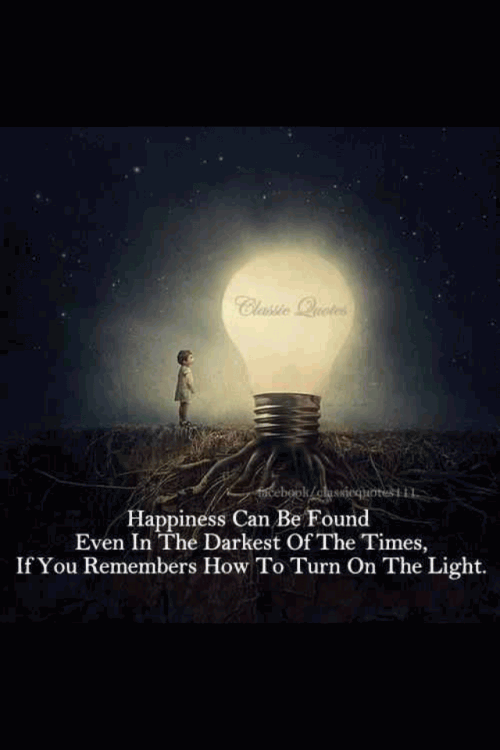 Happiness can be found even in the darkest of the times,if you remember how to turn on the light.