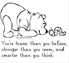you're braver than you believe,stronger than you seem and smarter than you think