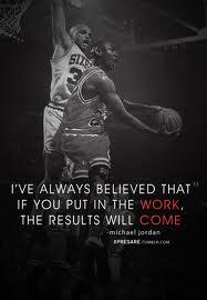 Ive always believed if you put the work in the results will come out!