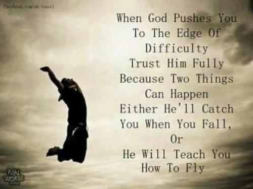 Love Quotes For Him About Trust : When God pushes you to the edge of difficulty trust him fully :Because ...