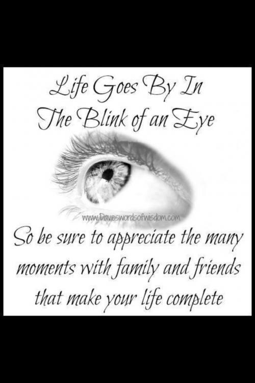 Life goes by in a blink of an eye