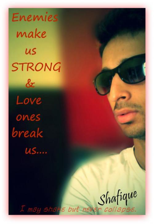 Enemies make us STRONG & love ones break us ...