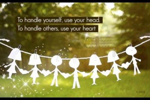 to  handle yorself use your head, To  handle others use your heart